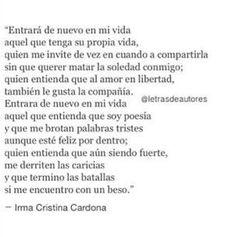 〽️Entrara de nuevo a mi vida, aquel que tenga su propia vida, quien me invite de vez en cuando a compartirla sin querer matar la soledad conmigo. Irma Cristina Cardona