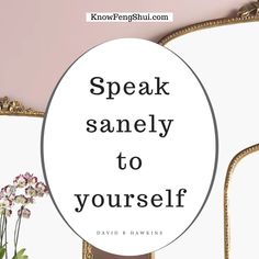 Speak sanely to yourself <3 David R Hawkins, Feng Shui Tips, Life Words, Life Inspiration, Inspirational Quotes, Life Coach Quotes, Inspiring Quotes, Quotes Inspirational, Inspirational Quotes About
