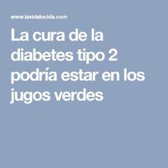 La cura de la diabetes tipo 2 podría estar en los jugos verdes