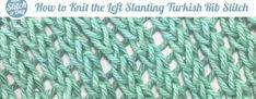 How to Knit the Left Slanting Turkish Rib Stitch/The Left Slanting Turkish Rib Stitch pattern creates a slanted mesh. It's a perfect choice for market bags, blankets, and simple shawls. Editor'