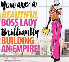 Hello,to a happy Thursday! You are a beautiful Boss Lady, brilliantly building an Empire!