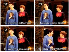 Drake and Josh. This is why I'm so sarcastic. I learned from the best