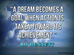 A Dream Become a Goal When Action is Taken Toward its Achievement ...