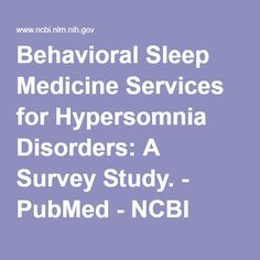 Behavioral Sleep Medicine Services for Hypersomnia Disorders: A Survey Study. - PubMed - NCBI