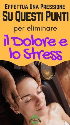 Effettua Una Pressione Su Questi Punti Per ELIMINARE il Dolore e lo Stress
