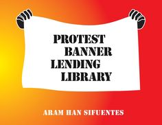 Protest Banner Lending Library / Craftivism / by Aram Han Sifuentes at Chicago Cultural Center