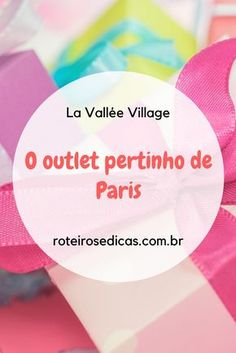 Venha descobrir como chegar no La Vallée Village, o outlet pertinho de  Paris, que a72abe0ce4