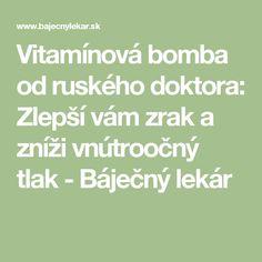 Vitamínová bomba od ruského doktora: Zlepší vám zrak a zníži vnútroočný tlak - Báječný lekár Math Equations, Medicine, Pump, Health