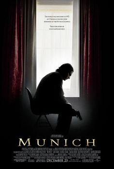 "Munich ~ ""Based on the true story of the Black September aftermath, about the five men chosen to eliminate the ones responsible for that fateful day."""