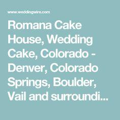 Romana Cake House, Wedding Cake, Colorado - Denver, Colorado Springs, Boulder, Vail and surrounding areas