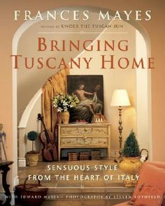 tuscanstyle decor books | Bringing Tuscany Home: Sensuous Style From the Heart of Italy ...