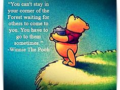 Winnie the Pooh. Sometimes you have to not be alone and take a chance on people. :)