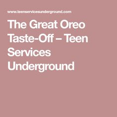 The Great Oreo Taste-Off – Teen Services Underground