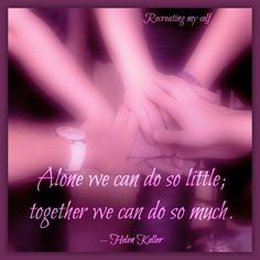 Alone we can do so little; together we can do so much. -- Helen Keller. ༺ß༻