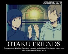 Most of my friend watch anime :D