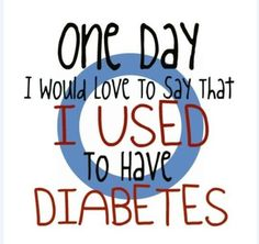 One day, I would love to say that I used to have diabetes  @American Diabetes Association