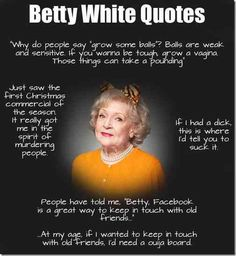 Inspirational betty white quotes- Funny Gaga