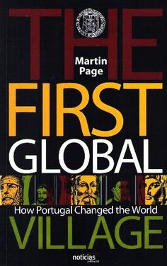 Can Lisbon be one of the most globalized cities in the world? When a book arrives on one's doorstep as a gift, it has not only come from the sender, but it's also arrived from the universe as a token of change and an opportunity for expansive knowledge. This is what The First Global Village by Martin Page became for me.... (continue reading on the blog)