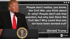 """Idiot-in-Chief, Donald Jerkoff Trump just can't figure out what caused the """"Civil War""""."""