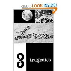 Lorca's 3 Tragedies - The House of Bernarda Alba and Blood Wedding are two of my favs.