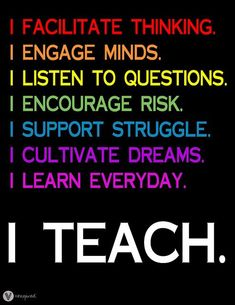 Teachers Are Special - I facilitate thinking. I engage minds. I listen to questions. I encourage risk. I support struggle. I cultivate dreams. I learn everyday. I teach.