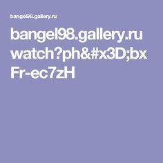 bangel98.gallery.ru watch?ph=bxFr-ec7zH