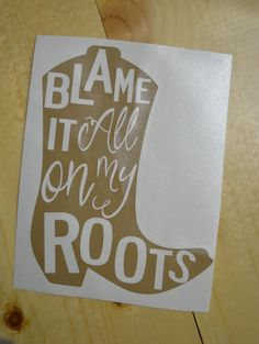 Blame It All On My Roots Boot Car Decal  by embellishboutiquellc
