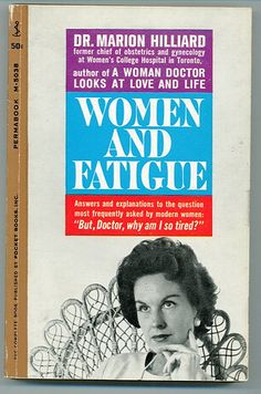 "Women and Fatigue: ""Doctor, Why Am I So Tired?"" by Ann Douglas, via Flickr. ""Dr. Marion Hilliard (former chief of obstetrics and pediatrics at Women's College Hospital in Toronto) wrote this book in 1960 to answer ""the question most asked by modern women"" -- ""Doctor, Why Am I So Tired."" The book is written in the wonderfully bossy style that was typical for the day -- but with a refreshing semi-feminist twist."""