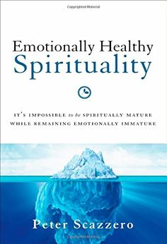 Emotionally Healthy Spirituality - It's impossible to be spiritually mature while remaining emotionally immature [Topic: Mental & Spiritual Health]