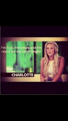 Charlotte- haha so inappropriate but SO FUNNY