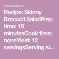 Recipe: Skinny Broccoli SaladPrep time: 10 minutesCook time: noneYield: 12 servingsServing size: 1 cupIngredients2 heads broccoli, cut into small florets1 head cauliflower, cut into small florets1 red bell pepper, diced1 green bell pepper, diced½ small red onion, diced¾ cup reduced-salt green [...]