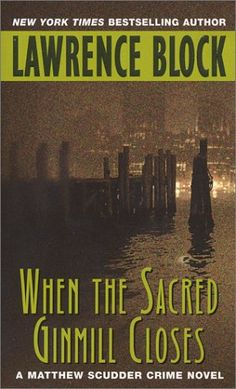 When the Sacred Ginmill Closes by Lawrence Block. A Matt Scudder novel