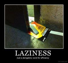 High level of laziness lol