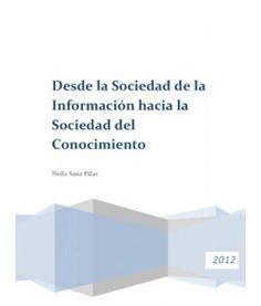 SANZ PILAR, Neila. Desde la Sociedad de la Información hacia la Sociedad del Conocimiento. Digital Information Science Blog, 2012.