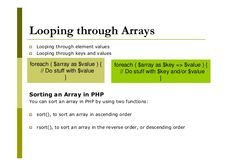 Looping through Arrays Looping through element values Looping through keys and values foreach ( $array as $value ) { // Do stuff with $value } foreach ...