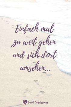Einfach einmal zu weit gehen und sich dort umsehen… - Birgit Quirchmayr Mood Boards, Motivation, Online Business, Arabic Calligraphy, Wisdom, Mindset, Awesome Quotes, Proverbs Quotes, Good To Know