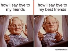 65 Funny Friend Memes - How I say bye to my friends. How I say bye to my best friends. Funny friends memes to celebrate the friends in our lives. Make sure to share them with your besties to let them know how much you love them. Funny Best Friend Memes, Really Funny Memes, Stupid Funny Memes, Funny Relatable Memes, Funny Quotes, Best Friend Quotes For Guys, To My Best Friend, Quotes Quotes, Funny Laugh