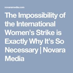 The Impossibility of the International Women's Strike is Exactly Why It's So Necessary | Novara Media