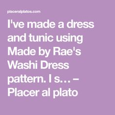 I've made a dress and tunic using Made by Rae's Washi Dress pattern. I s… – Placer al plato Washi Dress, Dress Making, Tunic, How To Make, Pattern, Dresses, Vestidos, Dressmaking, Tunics