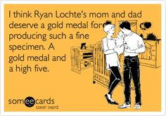 I think Ryan Lochte's mom and dad deserve a gold medal for producing such a fine specimen. A gold medal and a high five.