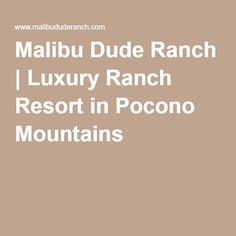 Malibu Dude Ranch | Luxury Ranch Resort in Pocono Mountains