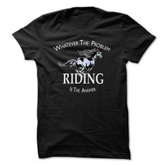 Whatever The Problem Riding Is The Answer T Shirts, Hoodies. Check price ==► https://www.sunfrog.com/Pets/Whatever-The-Problem-Riding-Is-The-Answer.html?41382 $24.99