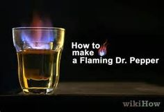"Make a ""Flaming Dr. Pepper"" with a can of beer, bacardi or everclear ..."