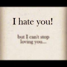 Sad Love Quotes : I hate you! I Hate Love, Cant Stop Loving You, I Still Love You, Hate You Quotes, Love Yourself Quotes, Jokes Quotes, Sad Quotes, Life Quotes, Qoutes