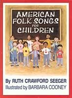 American Folk Songs for Children, written by Ruth Crawford Seeger, illustrated by Barbara Cooney