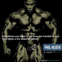 Sometimes you need to get your ass handed to you. That lights a fire under your butt. Phil Heath, Top 40, Powerlifting, Olympia, Gym Motivation, You Got This, Motivational, Muscle, How To Get