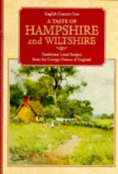 Taste of Hampshire and Wiltshire: Traditional Local Recipes from the Cottage Homes of England (English Country Fare)