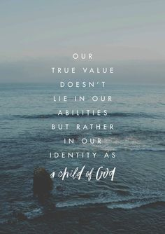 Our true value doesn't lie in our abilities, but rather in our identity as a child of God.