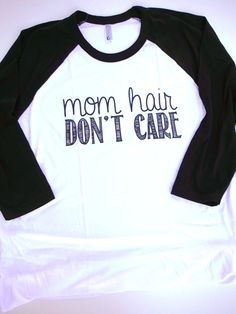 """Mom Hair Don't Care"" 3/4 Sleeve Raglan"