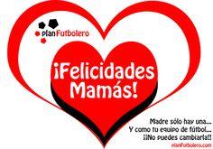 Madre sólo hay una... Y como tu equipo de fútbol... ¡No puedes cambiarla!  ¡¡Felicidades mamás!!
